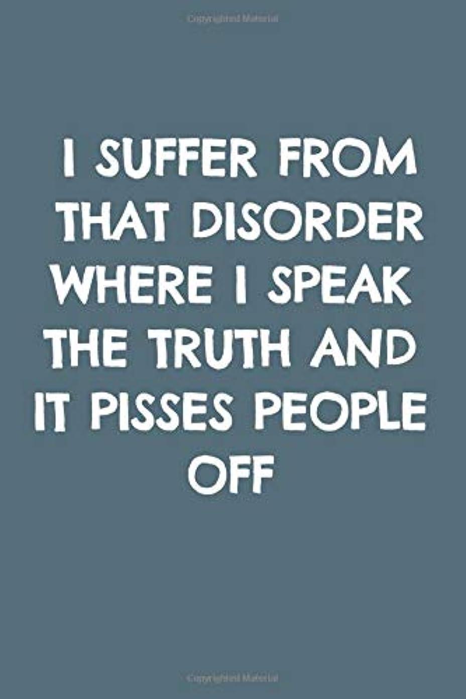 欺質素なエンジニアリングI Suffer from that Disorder Where I Speak the Truth and it Pisses People Off: Blank Lined Notebook