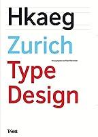 Zurich Type Design: Ein Fach- und Lesebuch fuer alle an Schrift Interessierten