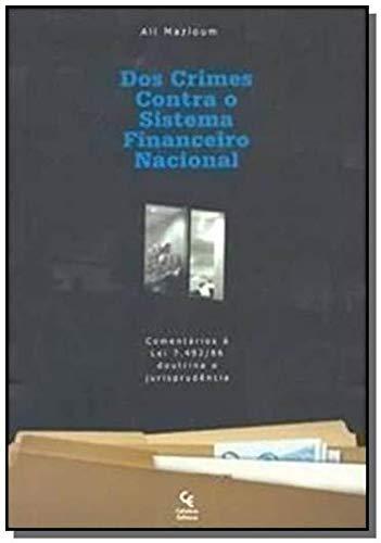 Dos Crimes Contra o Sistema Financeiro Nacional. Comentários À Lei 7.492/86 e Jurisprudência