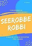 Seerobbe Robbi: Gute-Nacht-Geschichten für Kinder / Einschlafgeschichten zum Vorlesen