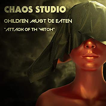 Children Must Be Eaten : Attack of the Witch
