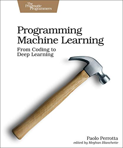 Programming Machine Learning: From Coding to Deep Learning