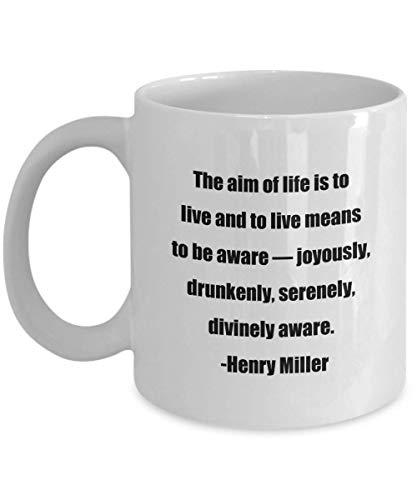 N\A Taza de café Feliz: el Objetivo de la Vida es Vivir y Vivir Significa Estar Consciente y mdash; Alegre, Borracho, Serena, divinamente Consciente. -Henry Miller- Grandes ins