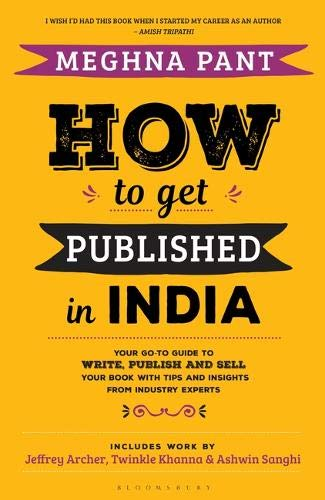 How to Get Published in India: Your go-to guide to write, publish and sell your book with tips and insights from industry experts