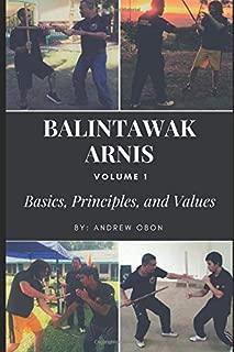 Balintawak Arnis: Volume 1 Basics, Principle and Values (Balintawak Arnia)