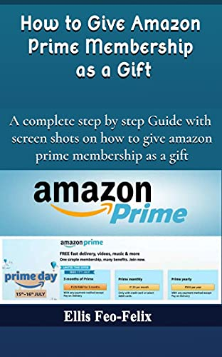 How to Give Amazon Prime Membership As A Gift: A complete step by step Guide with screen shots on how to give amazon prime membership as a gift (English Edition)
