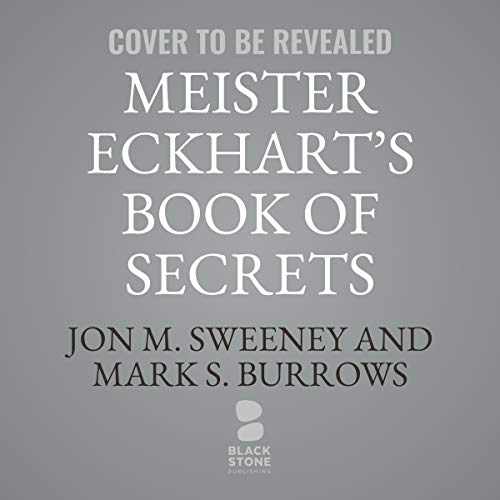Meister Eckhart's Book of Secrets     Meditations on Letting Go and Finding True Freedom              By:                                                                                                                                 Jon M. Sweeney,                                                                                        Mark S. Burrows                           Length: 8 hrs     Not rated yet     Overall 0.0