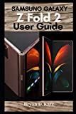 SAMSUNG GALAXY Z FOLD 2 USER GUIDE: A Complete Instructional Manual with Expert Tips and Tricks to Master Your Device, Set Up, Code, Configurations, and Settings for Beginner and Senior