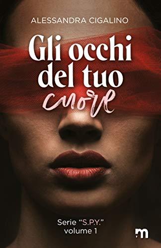 Gli occhi del tuo cuore (S.P.Y. Vol. 1) di Alessandra  Cigalino