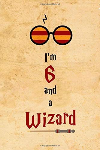 I'm 6 and a Wizard: Birthday Gift Journal/Notebook for 6 Year Old Boy/Girl for Wizard Harry Fan Lover, Muggle Potter, Lined Notebook 6'x9', 110 Pages.