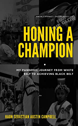 Honing A Champion: My Pandemic Journey From White Belt To Achieving Black Belt by [Haon Campbell, Monty Campbell]