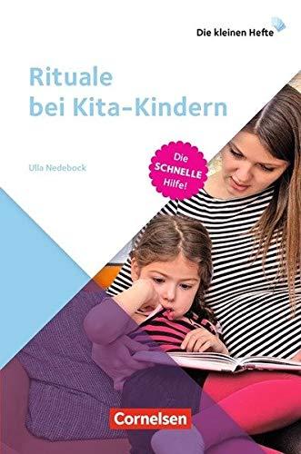 Die kleinen Hefte / Rituale bei Kita-Kindern: Die schnelle Hilfe!. Ratgeber
