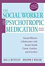 The Social Worker and Psychotropic Medication: Toward Effective Collaboration with Mental Health Clients, Families, and Providers by Kia J. Bentley (2000-08-02)
