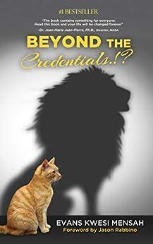 Beyond The Credentials.!? by [Evans Kwesi Mensah]