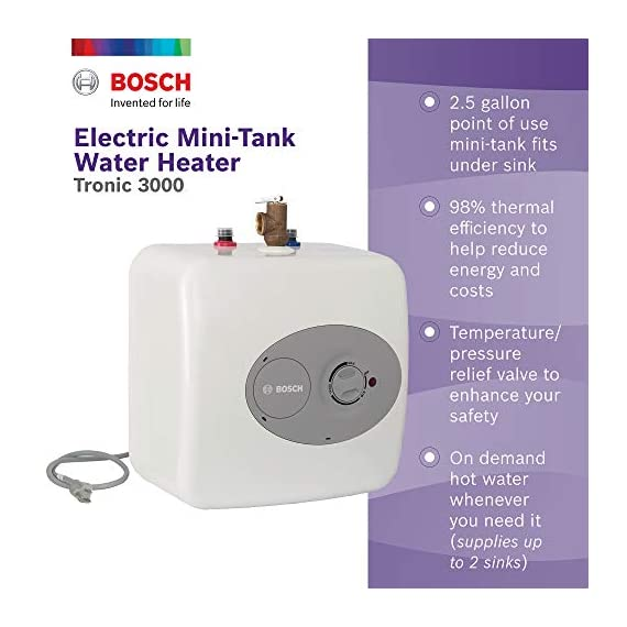 """Bosch Electric Mini-Tank Water Heater Tronic 3000 T 2.5-Gallon (ES2.5) - Eliminate Time for Hot Water - Shelf, Wall or… 6 CONVENIENT HOT WATER HEATER: 2.5 gallon point-of-use mini-tank fits under your sink to provide hot water right where you need it. Thermal efficiency is 98%. Dimensions : 13.75 W x 13.75 H x 10.75 D Inches LONG LASTING QUALITY: This electric water heater is easy to maintain and has premium glass-lined material for a long service life. (Amps 12A, Volts (VAC) 120) INDEPENDENT INSTALLATION: 36-37"""" cord plugs into a 120 volt outlet for independent installation or in-line with a large hot water source"""