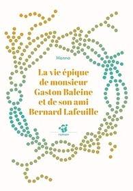 La vie épique de monsieur Gaston Baleine et de son ami Bernard Lafeuille par  Hanno