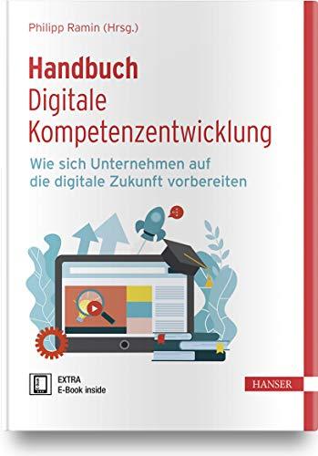 Handbuch Digitale Kompetenzentwicklung: Wie sich Unternehmen auf die digitale Zukunft vorbereiten
