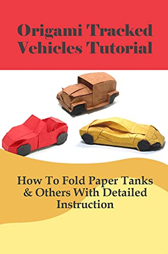 Origami Tracked Vehicles Tutorial: How To Fold Paper Tanks & Others With Detailed Instruction: Origami Tank Destroyers (English Edition)