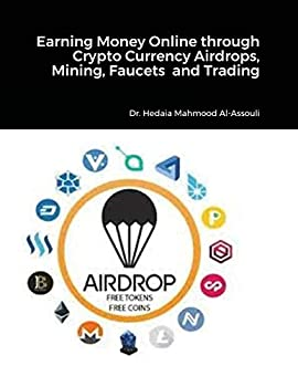 Earning Money Online through Crypto Currency Airdrops Mining Faucets and Trading