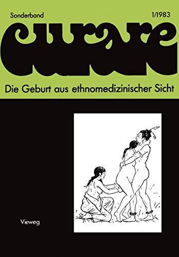 Die Geburt aus ethnomedizinischer Sicht: Beiträge und Nachträge zur IV. Internationalen Fachtagung der Arbeitsgemeinschaft Ethnomedizin über ... in ... und Gynäkologie in Göttingen 8.–10.12.1978