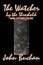 The Watcher by the Threshold and Other Tales by John Buchan, Fiction, Horror