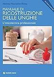 Manuale di ricostruzione delle unghie - II ed.: L'onicotecnica professionale