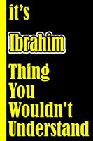 """It's Ibrahim Thing You Wouldn't Understand: Notebook Journal For An Awesome Ibrahim 