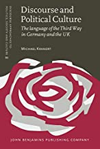 Discourse and Political Culture: The language of the Third Way in Germany and the UK (Discourse Approaches to Politics, Society and Culture)