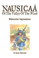 Nausicaa of the Valley of the Wind: Watercolor Impressions by Hayao Miyazaki(2007-11-06)