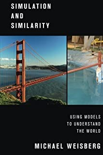 Simulation and Similarity: Using Models to Understand the World (Oxford Studies in the Philosophy of Science) by Michael W...