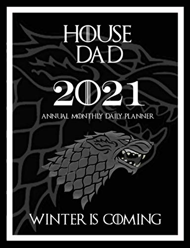 House Dad 2021 Planner Winter Is Coming: GOT: 2021 Annual Monthly Daily Planner