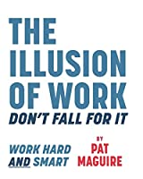 The Illusion of Work: Don't Fall For It