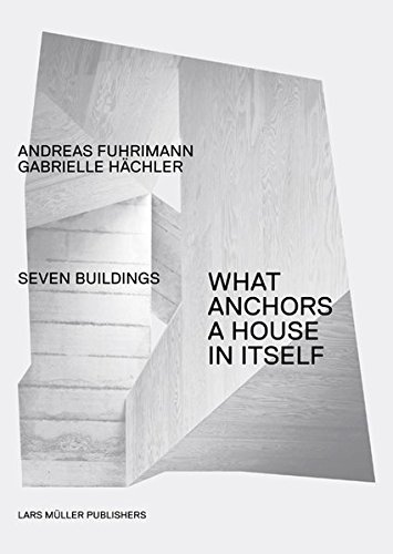 Seven Buildings: What Anchors a House in Itself
