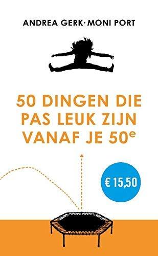 50 dingen die pas leuk zijn vanaf je 50e (Dutch Edition)