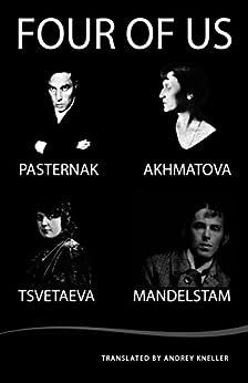 Four of Us: Pasternak, Akhmatova, Tsvetaeva, Mandelstam (English Edition) por [Anna Akhmatova, Marina Tsvetaeva, Boris Pasternak, Osip Mandelstam, Andrey Kneller]