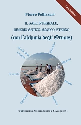 IL SALE INTEGRALE, RIMEDIO ANTICO, MAGICO, ETERNO (con l'alchimia degli Ormus)