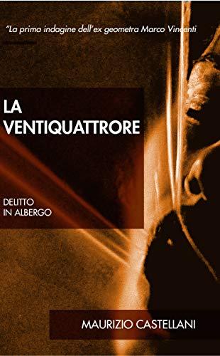 La ventiquattrore: Delitto in albergo (Le indagini di Marco Vincenti Vol. 1)