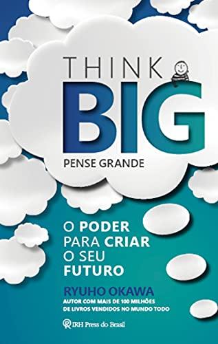 Think Big (Pense Grande): O poder para criar o seu tuturo (Portuguese Edition)