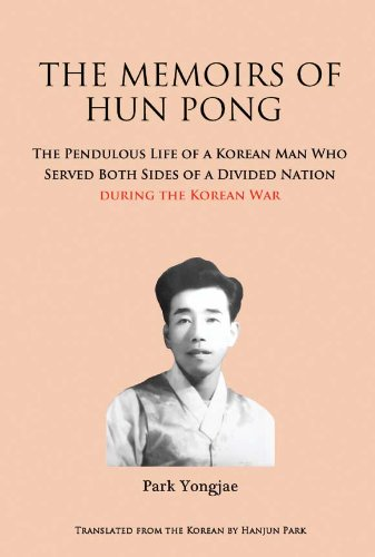 The Memoirs of Hun Pong: The Pendulous Life of a Korean Man Who Served Both Sides of a Divided Nation during the Korean War