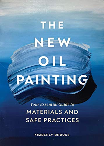 Compare Textbook Prices for The New Oil Painting: Your Essential Guide to Materials and Safe Practices  ISBN 9781452184791 by Brooks, Kimberly