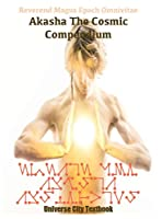 Akasha The Cosmic Compendium: A Psychic Matrix of The Cosmos (Universe City Curriculum)