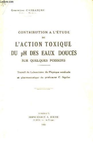 CONTRIBUTION A L'ETUDE DE L'ACTION TOXIQUE DU pH DES EAUX DOUCES SUR QUERLQUES POISSONS - TRAVAIL DU LABORATOIRE DE PHYSIQUE MEDICALE ET PHARMACEUTIQUE DU PROFESSEUR C. SIGALAS