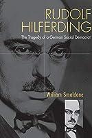 Rudolf Hilferding: The Tragedy of a German Social Democrat
