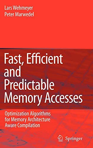 Fast, Efficient and Predictable Memory Accesses: Optimization Algorithms for Memory Architecture Aware Compilation (English Edition)