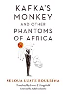 Kafka's Monkey and Other Phantoms of Africa (World Philosophies)