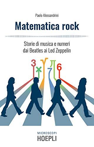 Matematica rock: Storie di musica e numeri dai Beatles ai Led Zeppelin