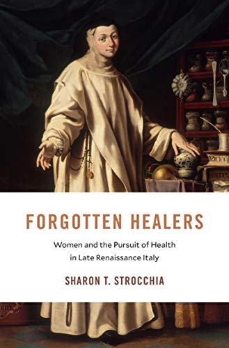 Forgotten Healers: Women and the Pursuit of Health in Late Renaissance Italy (I Tatti studies in Italian Renaissance history Book 24) (English Edition)