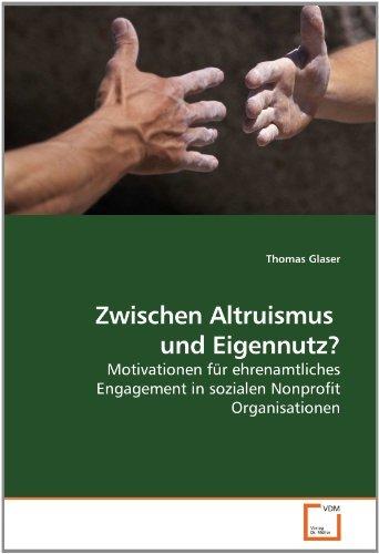 Zwischen Altruismus und Eigennutz?: Motivationen für ehrenamtliches Engagement in sozialen Nonprofit Organisationen by Thomas Glaser (2010-05-23)