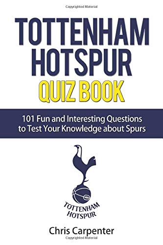 Tottenham Hotspur Quiz Book: 101 Questions About Spurs