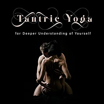 Tantric Yoga for Deeper Understanding of Yourself
